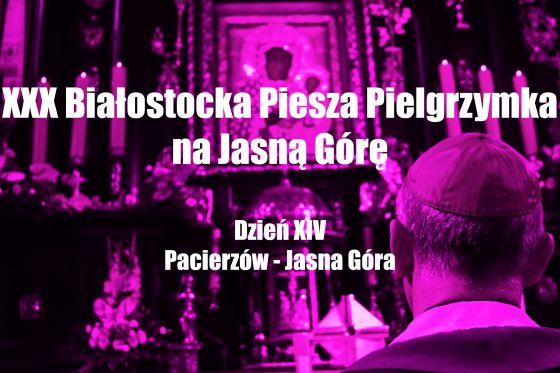 BPPnJG - XIV Dzień (Pacierzów - Jasna Góra)